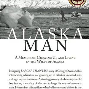 Alaska-Man-A-Memoir-of-Growing-Up-and-Living-in-the-Wilds-of-Alaska-Alaska-Man-Trilogy-0